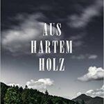 Logbuch 3: AUS HARTEM HOLZ von Annie Proulx